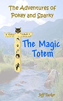 Magic Totem (The Adventures of Pokey and Sparky Book 4)