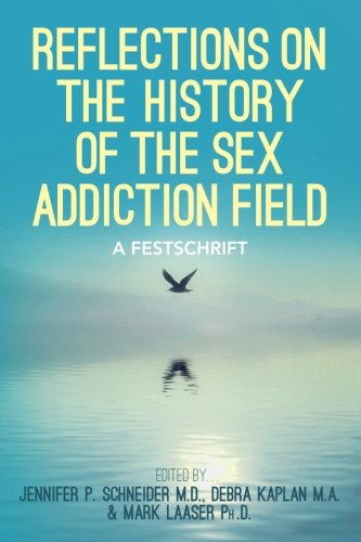 Reflections On the History of the Sex Addiction Field: A Festschrift