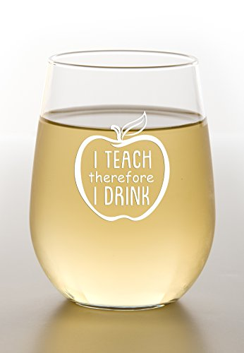 I Teach Therefore I Drink - Funny Stemless Wine Glass
