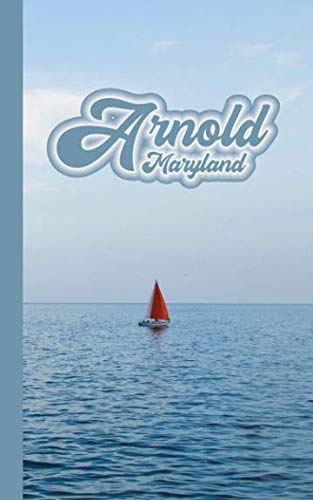 "Arnold Maryland Notepad: Arnold Md Sailing Sailboat 5"" x 8"" Notepad Wide Ruled Notebook for Boating Auto Mileage General Notes 