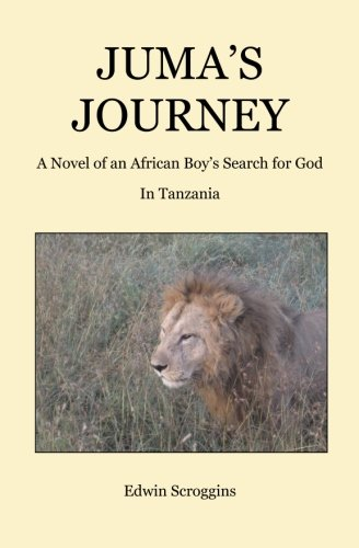 Juma's Journey: A Novel of an African Boy's Search for God in Tanzania pdf epub