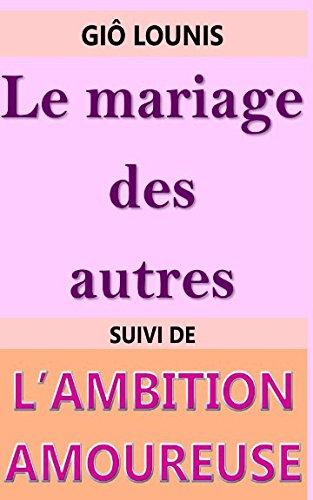 LE MARIAGE DES AUTRES: Suivi de L'AMBITION AMOUREUSE (French Edition)