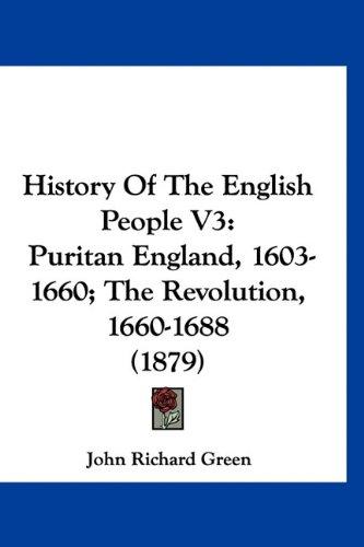 Download History Of The English People V3: Puritan England, 1603-1660; The Revolution, 1660-1688 (1879) pdf epub