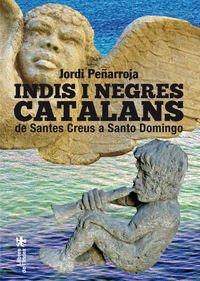 Descargar Libro Indis I Negres Catalans: De Santes Creus A Santo Domingo Jordi Peñarroja Villanueva