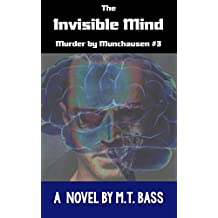 The Invisible Mind: Murder by Munchausen Future Crime Mysteries (Book 3): A Sci-Fi Police Procedural Techno-Thriller