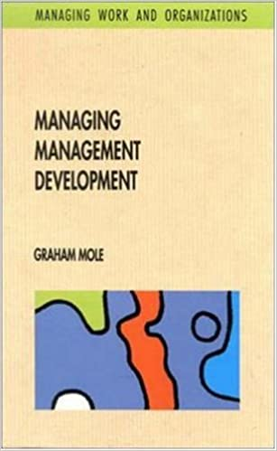 Managing Management Development (Managing Work and Organizations)
