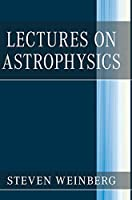 Lectures on Astrophysics Front Cover