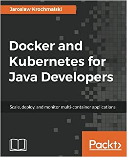 Book Docker and Kubernetes for Java Developers: Scale, deploy, and monitor multi-container applications