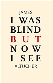 I Was Blind But Now I See by [Altucher, James]