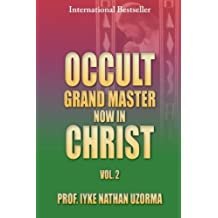 Occult Grand Master Now in Christ Vol. 2 by Prof Iyke Nathan Uzorma (14-May-2013) Paperback