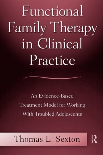 Functional Family Therapy in Clinical Practice: An Evidence-Based Treatment Model for Working With Troubled Adolescents - Clinical Family Therapy