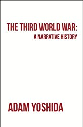 The Third World War: A Narrative History