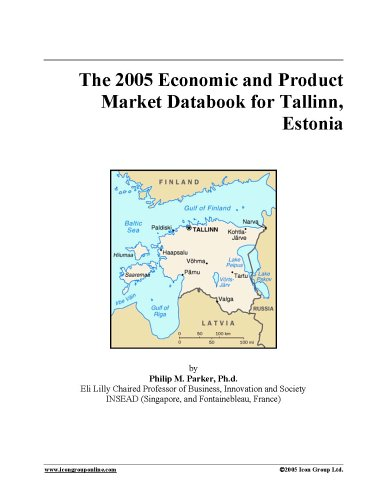 Download The 2005 Economic and Product Market Databook for Tallinn, Estonia ebook