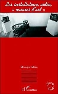 Les installations vidéo oeuvres d' art par Monique Maza