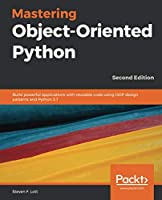 Mastering Object-Oriented Python, 2nd Edition