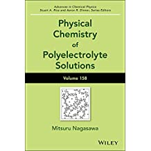 Physical Chemistry of Polyelectrolyte Solutions (Advances in Chemical Physics Book 158)