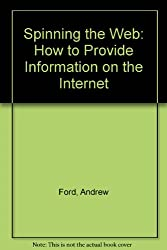 Spinning the Web: How to Provide Information on the Internet