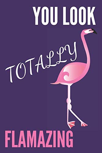 You Look Totally Flamazing: Funny Flamingo Notebook/Journal for Animal Lovers to Writing (6x9 Inch.) College Ruled Lined Paper 120 Blank Pages for Children (Pink&Purple&White Pattern)