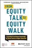 img - for From Equity Talk to Equity Walk: Expanding Practitioner Knowledge for Racial Justice in Higher Education book / textbook / text book
