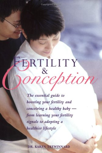 Fertility and Conception: The Essential Guide to Boosting Your Fertility and Conceiving a Healthy Baby -- From Learning Your Fertility Signals to Adopting a Healthier Lifestyle pdf