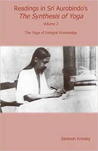 Readings in Sri Aurobindos Synthesis of Yoga: The Yoga of ...