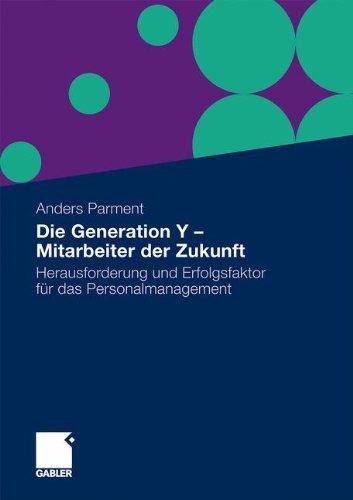 Die Generation Y - Mitarbeiter der Zukunft: Herausforderung und Erfolgsfaktor für das Personalmanagement