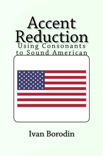 Accent Reduction: Using Consonants to Sound American