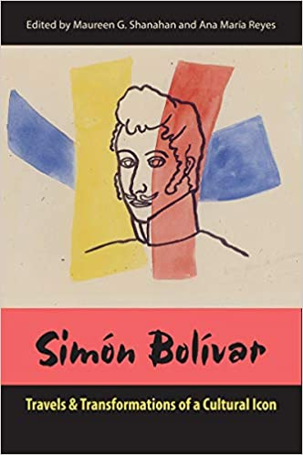 Image result for Simón Bolívar: Travels and Transformations of a Cultural