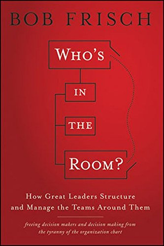 Whos In The Room   How Great Leaders Structure And Manage The Teams Around Them