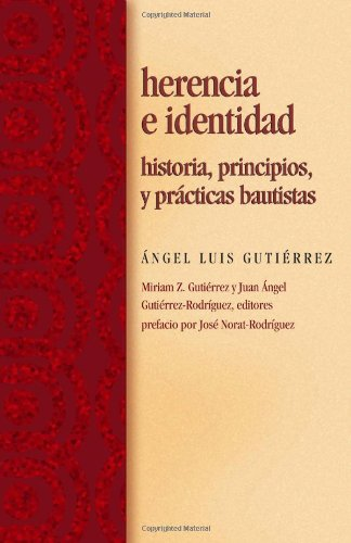 Herencia e identidad / Inheritance and Baptists Identity: Historia, principios, y practicas bautistas/ History, Principles, and Practice (Spanish Edition)