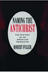 Naming the Antichrist: The History of an American Obsession Hardcover