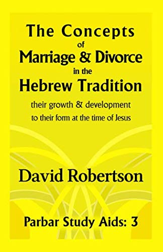 The Concepts of Marriage and Divorce in the Hebrew Tradition.: Their growth & development to their form at the time