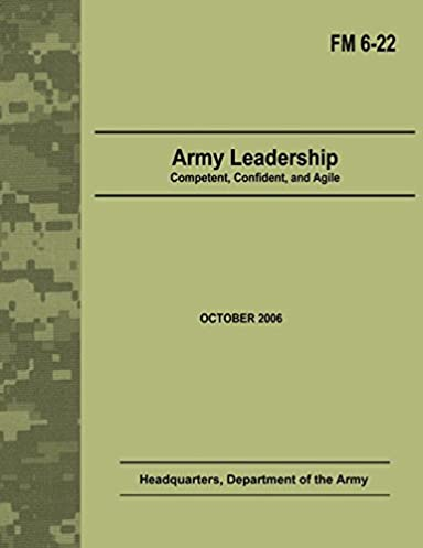 army leadership competent confident and agile field manual no 6 rh amazon com us army leadership field manual download army leadership field manual 6-22