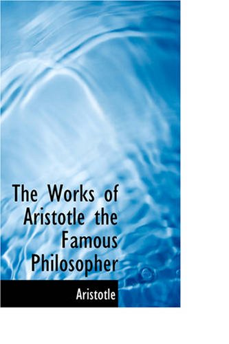 The Works of Aristotle the Famous Philosopher: Containing his Complete Masterpiece and Family Phy (The Works Of Aristotle The Famous Philosopher)