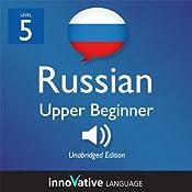 Learn Russian - Level 5: Upper Beginner Russian, Volume 1: Lessons 1-25: Beginner Russian #6 |  Innovative Language Learning