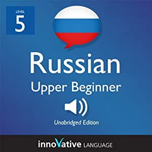 Learn Russian - Level 5: Upper Beginner Russian, Volume 1: Lessons 1-25 Hörbuch