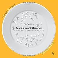 Spunti e spuntini letterari: Alla ricerca del cibo nella letteratura d'ogni tempo