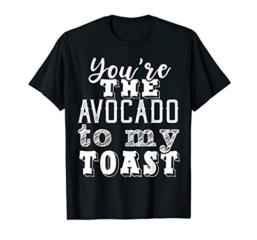 You're The Avocado To My Toast T-Shirt