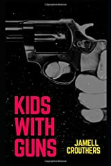 Kids With Guns (Book 1 of 5) Paperback