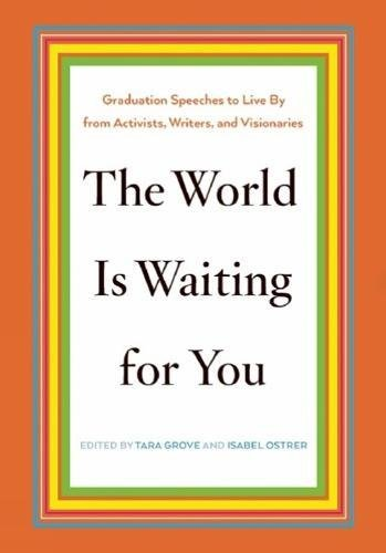 Download The World Is Waiting for You: Graduation Speeches to Live By from Activists, Writers, and Visionaries PDF