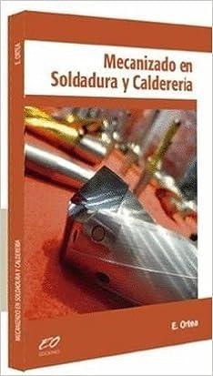 Mecanizado en Soldadura y Calderería: Amazon.es: Enrique Ortea Varela: Libros