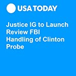 Justice IG to Launch Review FBI Handling of Clinton Probe | Kevin Johnson