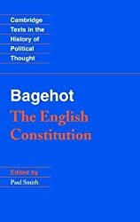 Bagehot: The English Constitution (Cambridge Texts in the History of Political Thought)