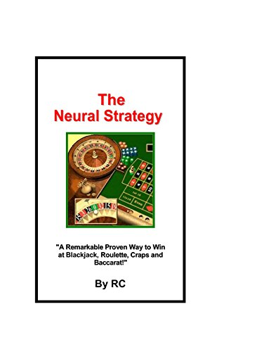 The Neural Strategy: A Remarkable Proven Way to Win at Blackjack, Roulette, Craps and Baccarat!