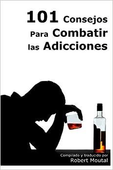 Book 101 Consejos Para Combatir las Adicciones: Recupere su vida ahora mismo