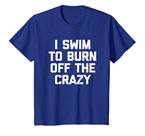 (Kids I Swim To Burn Off The Crazy T-Shirt funny saying swimming 4 Royal Blue)