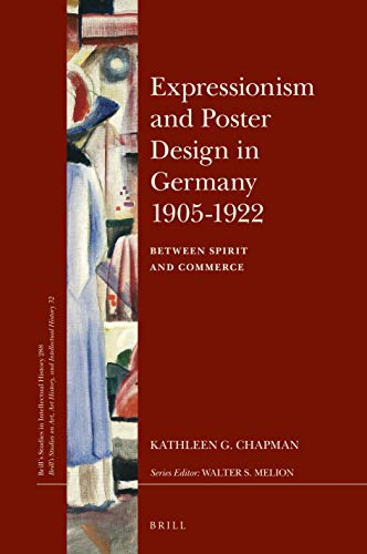 Expressionism and Poster Design in Germany 1905-1922 (Brill's Studies in Itellectual History - Brill's Studies on Art, Art History, and Intellectual History) ()