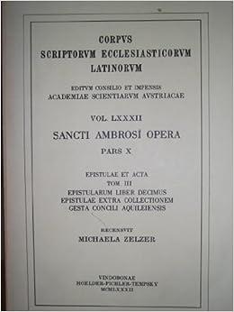 Book Sancti Ambrosi Opera: Epistularum Liber Decimus Epistulae Extra Collectionem, Gesta Concili Aquileiensis (Corpus Scriptorum Ecclesiasticorum Latinorum: Epistulae Et Acta)