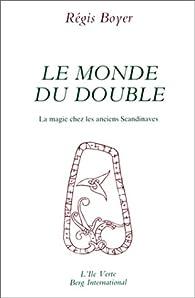Le Monde du double : La magie chez les anciens Scandinaves par Régis Boyer