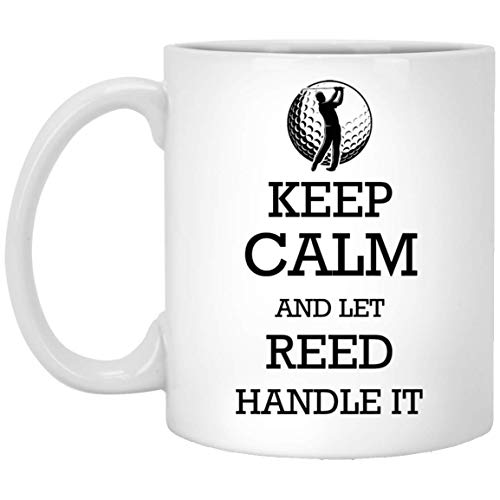 Personalized mugs with names - Golf Keep Calm and let Reed handle it Tea Cup - Customized mugs for Reed, Adult or Men on Birthday, Xmas, Valentine, Independence Day - Golf Coffee Mug